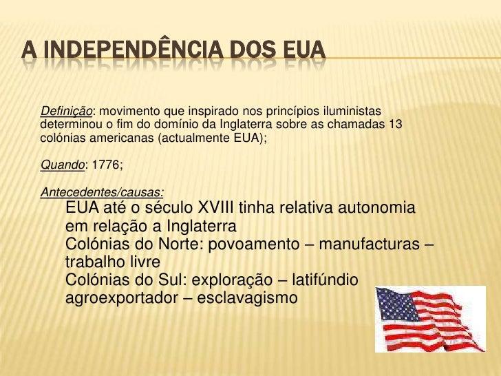 A INDEPENDÊNCIA DOS EUA<br />Definição: movimento que inspirado nos princípios iluministas determinou o fim do domínio da ...