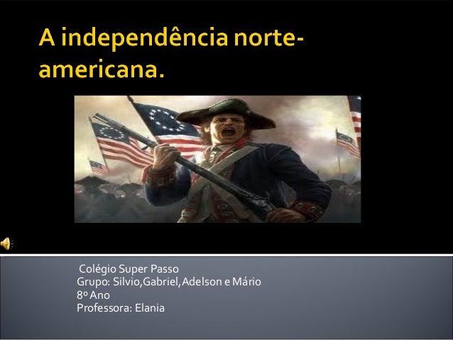 Colégio Super PassoGrupo: Silvio,Gabriel,Adelson e Mário8º AnoProfessora: Elania
