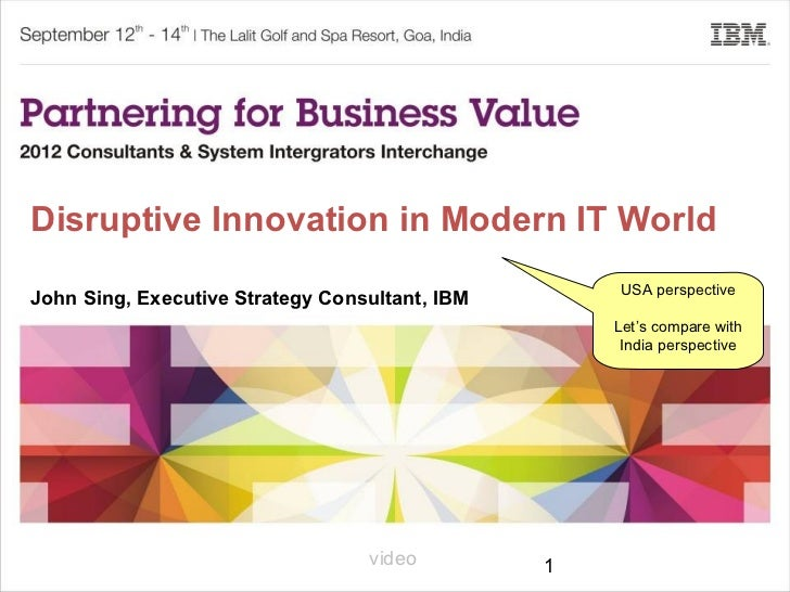 Disruptive Innovation in Modern IT World                                                    USA perspectiveJohn Sing, Exec...