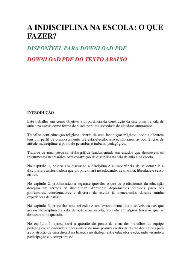 A INDISCIPLINA NA ESCOLA: O QUE FAZER? DISPONÍVEL PARA DOWNLOAD PDF DOWNLOAD PDF DO TEXTO ABAIXO INTRODUÇÃO Este trabalho ...