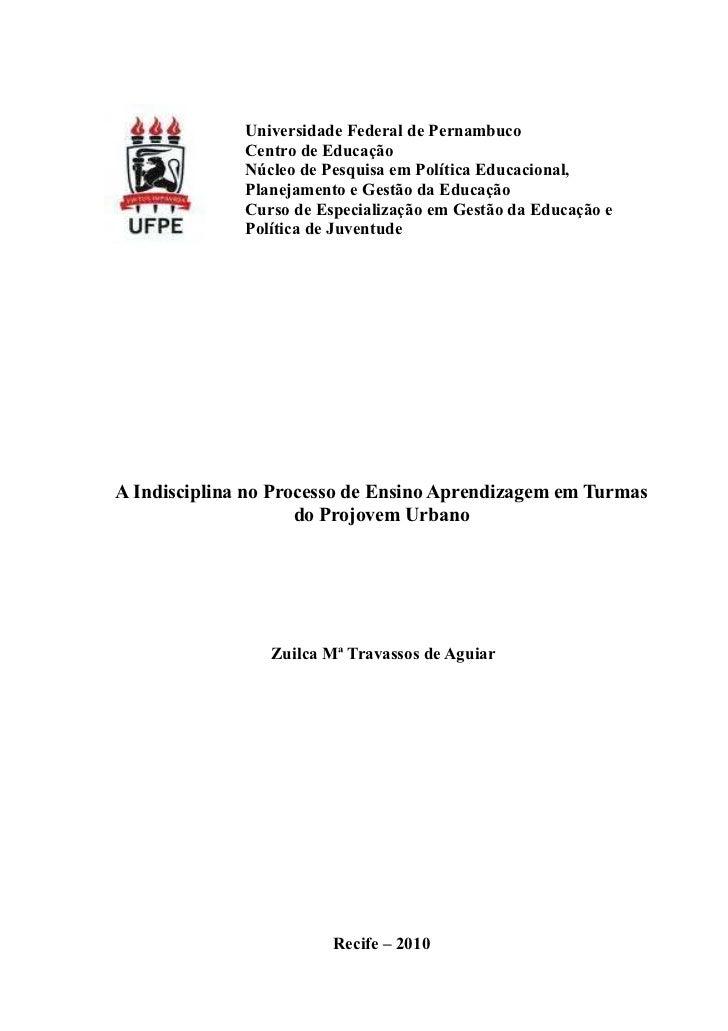 Monografia - A indisciplina no processo de ensino aprendizagem em turmas do projovem urbano - Zuilca Travassos Aguiar