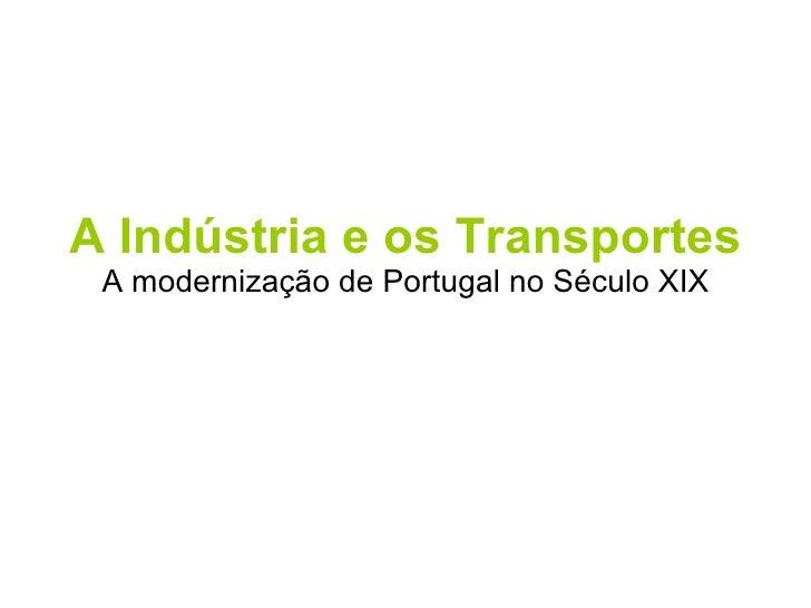 A Indústria e os Transportes A modernização de Portugal no Século XIX