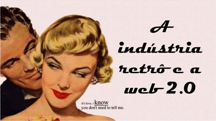 Aindústriaretrô e a web 2.0