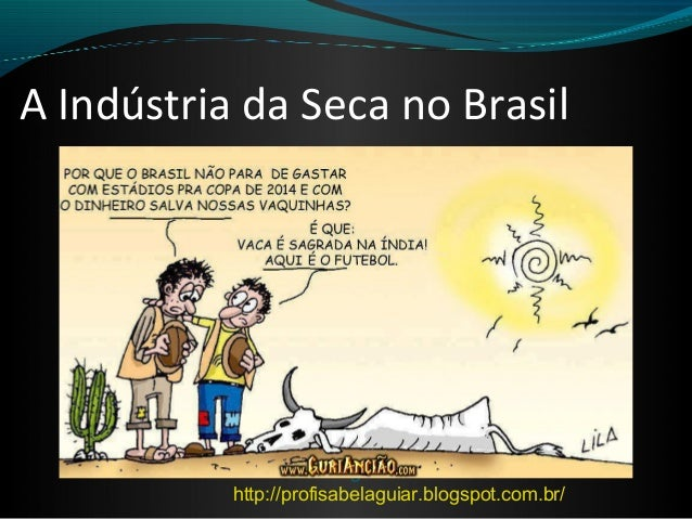 A Indústria da Seca no BrasilProfª Isabel Aguiarhttp://profisabelaguiar.blogspot.com.br/