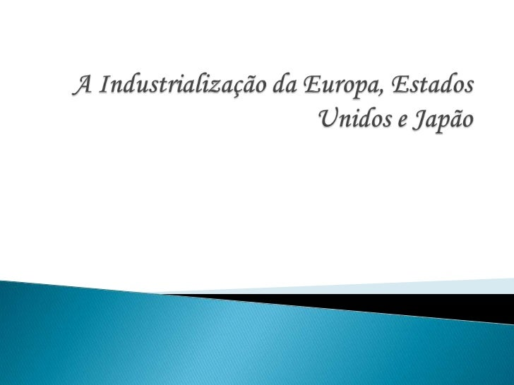 A Industrialização da Europa, Estados Unidos e Japão<br />
