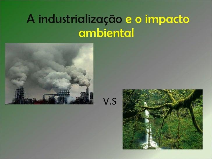 A industrialização   e o impacto ambiental  V.S