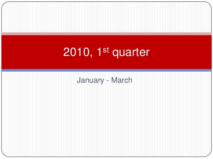 January - March<br />2010, 1st quarter <br />