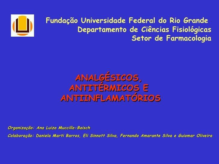 Fundação Universidade Federal do Rio Grande  Departamento de Ciências Fisiológicas Setor de Farmacologia ANALGÉSICOS,  ANT...