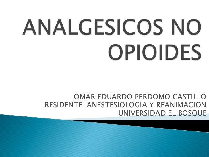 OMAR EDUARDO PERDOMO CASTILLORESIDENTE ANESTESIOLOGIA Y REANIMACION                 UNIVERSIDAD EL BOSQUE
