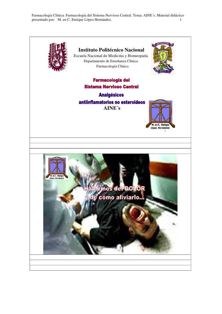 Farmacología Clínica. Farmacología del Sistema Nervioso Central. Tema: AINE´s. Material didácticopresentado por: M. en C. ...