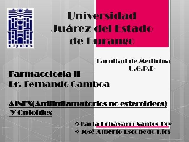 Universidad Juárez del Estado de Durango Facultad de Medicina U.G.P.D  Farmacología II Dr. Fernando Gamboa  AINES(Antiinfl...