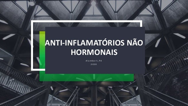 ANTI-INFLAMATÓRIOS NÃO HORMONAIS A l a m b e r t , P A 2 0 2 0
