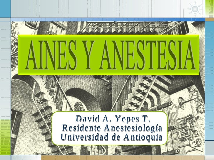 AINES Y ANESTESIA David A. Yepes T. Residente Anestesiología Universidad de Antioquia