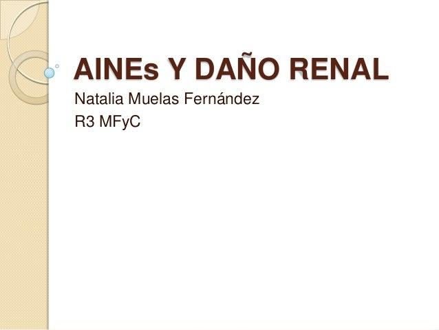 AINEs Y DAÑO RENALNatalia Muelas FernándezR3 MFyC