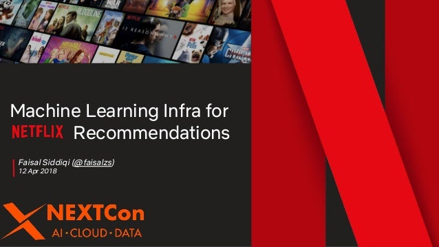 Faisal Siddiqi (@faisalzs) 12 Apr 2018 Machine Learning Infra for Recommendations