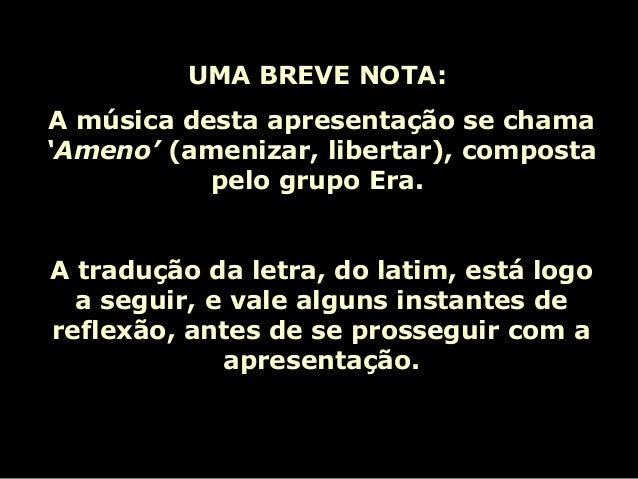 UMA BREVE NOTA: A música desta apresentação se chama 'Ameno' (amenizar, libertar), composta pelo grupo Era. A tradução da ...