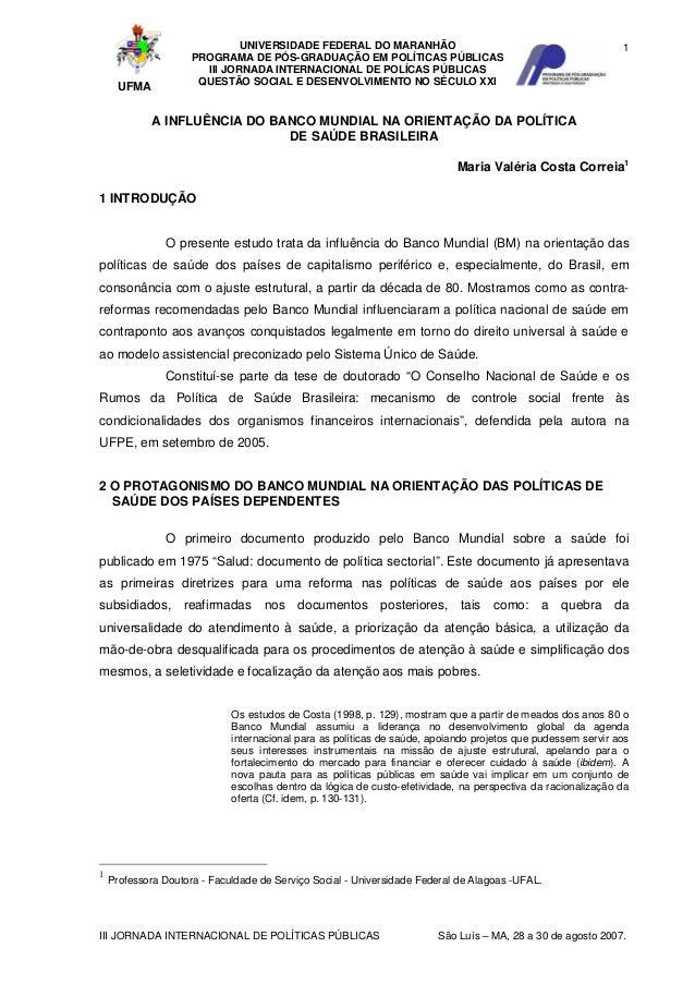 1 III JORNADA INTERNACIONAL DE POLÍTICAS PÚBLICAS São Luís – MA, 28 a 30 de agosto 2007. A INFLUÊNCIA DO BANCO MUNDIAL NA ...