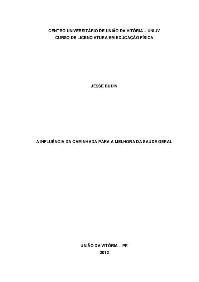 CENTRO UNIVERSITÁRIO DE UNIÃO DA VITÓRIA – UNIUV CURSO DE LICENCIATURA EM EDUCAÇÃO FÍSICA JESSE BUDIN A INFLUÊNCIA DA CAMI...