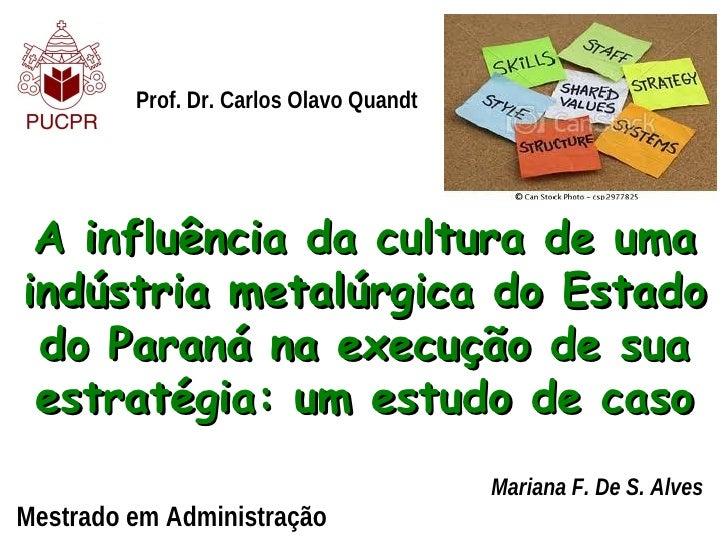Prof. Dr. Carlos Olavo Quandt A influência da cultura de umaindústria metalúrgica do Estado do Paraná na execução de sua e...