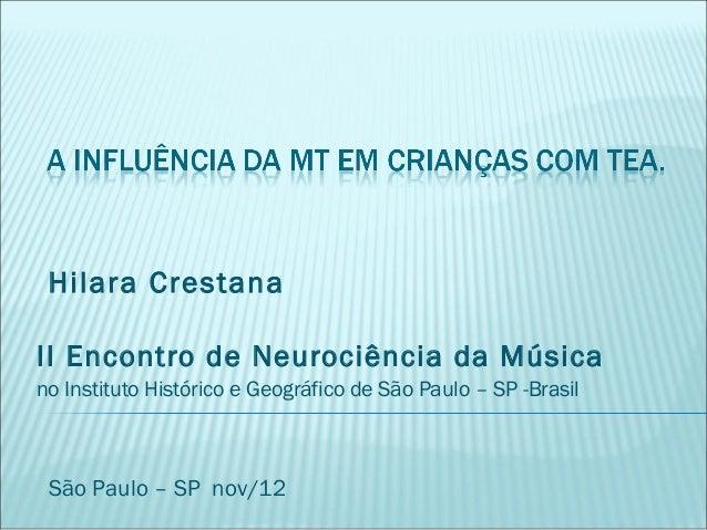 Hilara CrestanaII Encontro de Neurociência da Músicano Instituto Histórico e Geográfico de São Paulo – SP -Brasil São Paul...