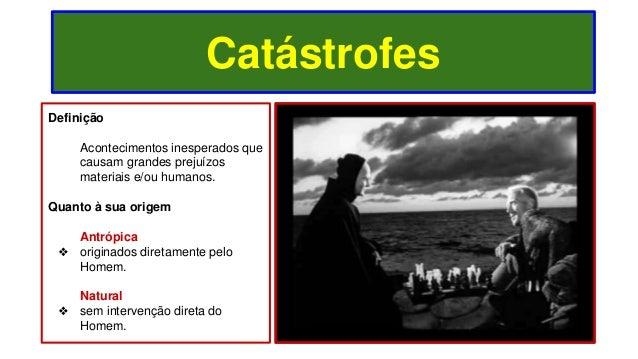 Catástrofes Definição Acontecimentos inesperados que causam grandes prejuízos materiais e/ou humanos. Quanto à sua origem ...