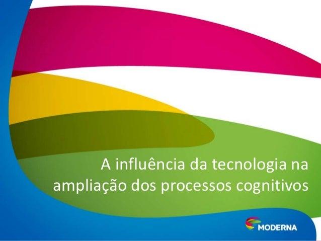 A influência da tecnologia naampliação dos processos cognitivos