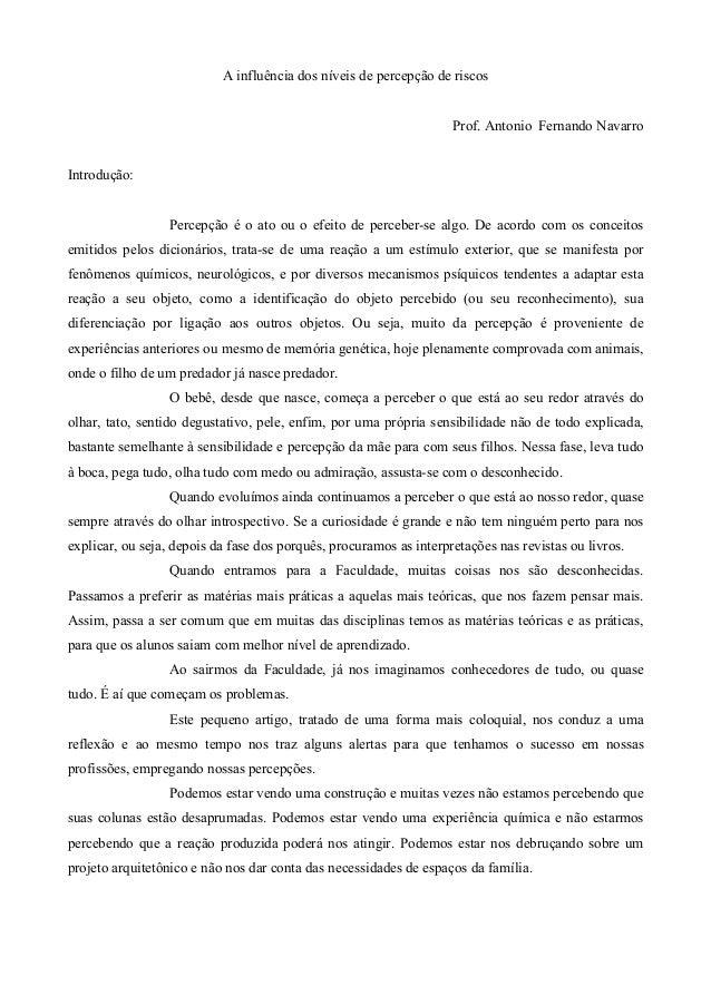 A influência dos níveis de percepção de riscos  Prof. Antonio Fernando Navarro  Introdução:  Percepção é o ato ou o efeito...