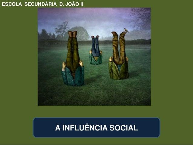 A INFLUÊNCIA SOCIAL ESCOLA SECUNDÁRIA D. JOÃO II