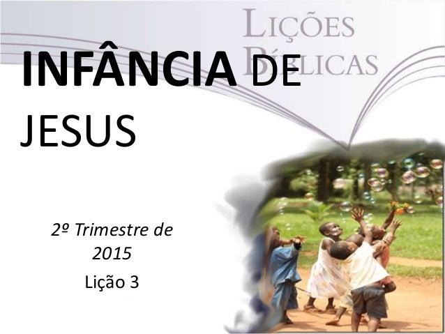 INFÂNCIA DE JESUS 2º Trimestre de 2015 Lição 3
