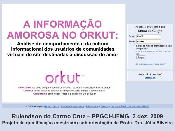 A INFORMAÇÃO AMOROSA NO ORKUT: Análise do comportamento e da cultura informacional dos usuários de comunidades virtuais do...