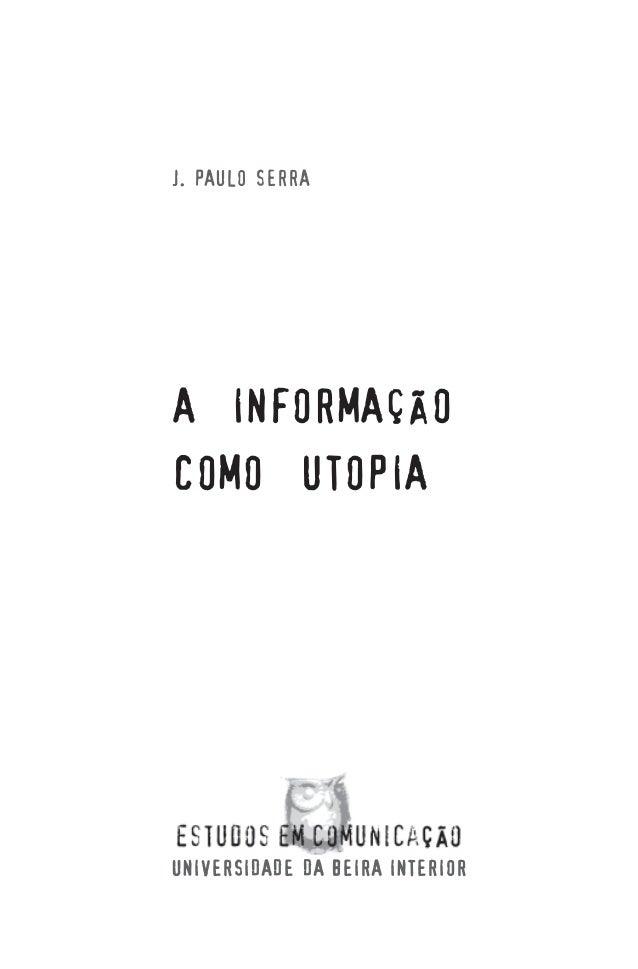 3 J. PAULO SERRA A INFORMAÇÃO COMO UTOPIA UNIVERSIDADE DA BEIRA INTERIOR