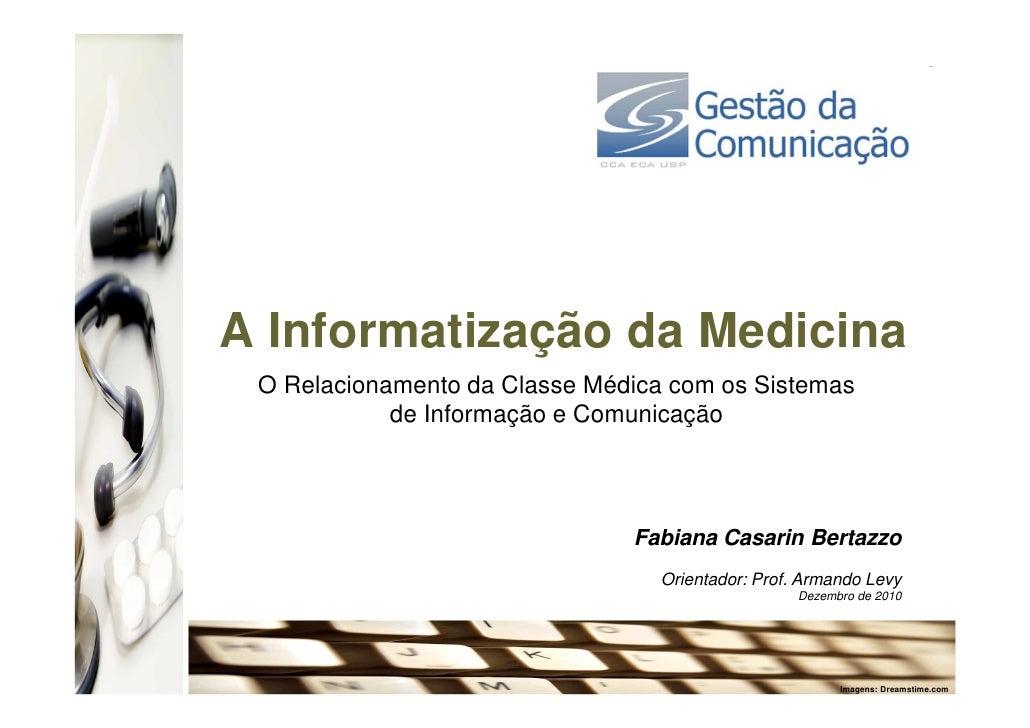 A Informatização da Medicina O Relacionamento da Classe Médica com os Sistemas            de Informação e Comunicação     ...