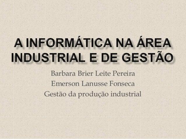 Barbara Brier Leite Pereira Emerson Lanusse Fonseca Gestão da produção industrial