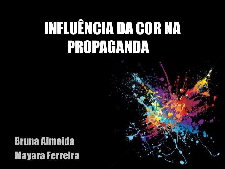 A INFLUÊNCIA DA COR NA            PROPAGANDABruna AlmeidaMayara Ferreira