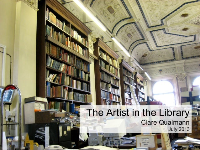 The Artist in the Library Clare Qualmann July 2013
