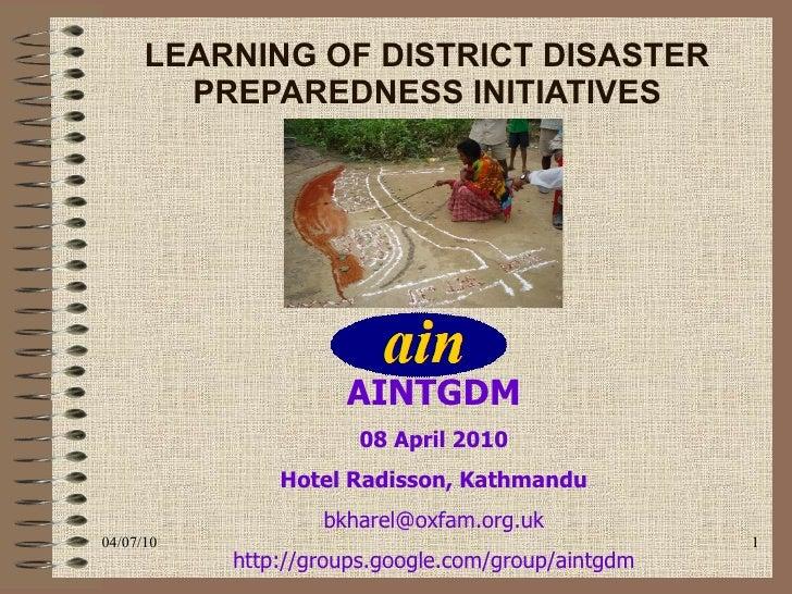 LEARNING OF DISTRICT DISASTER PREPAREDNESS INITIATIVES 04/07/10 AINTGDM 08 April 2010 Hotel Radisson, Kathmandu [email_add...