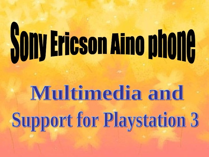 Sony Ericson Aino phone Multimedia and Support for Playstation 3