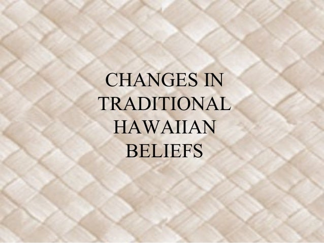 CHANGES IN TRADITIONAL HAWAIIAN BELIEFS