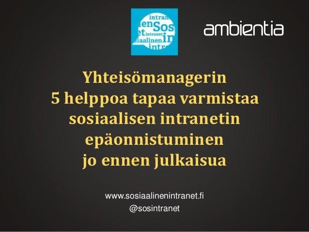 Yhteisömanagerin 5 helppoa tapaa varmistaa sosiaalisen intranetin epäonnistuminen jo ennen julkaisua www.sosiaalinenintran...