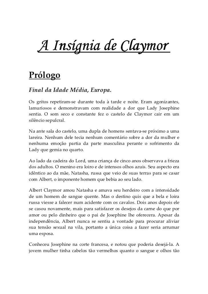 A Insígnia de ClaymorPrólogoFinal da Idade Média, Europa.Os gritos repetiram-se durante toda à tarde e noite. Eram agoniza...