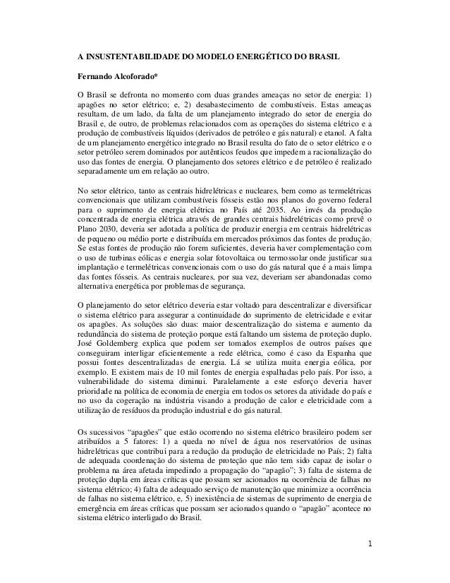 A INSUSTENTABILIDADE DO MODELO ENERGÉTICO DO BRASIL Fernando Alcoforado* O Brasil se defronta no momento com duas grandes ...