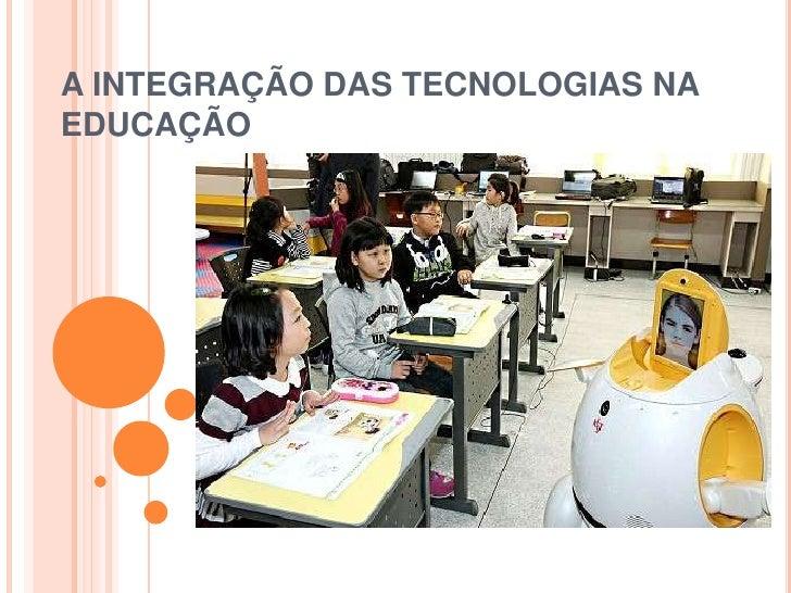 A INTEGRAÇÃO DAS TECNOLOGIAS NA EDUCAÇÃO<br />