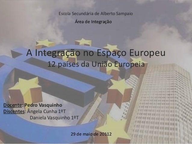 Escola Secundária de Alberto Sampaio                               Área de Integração          A Integração no Espaço Euro...
