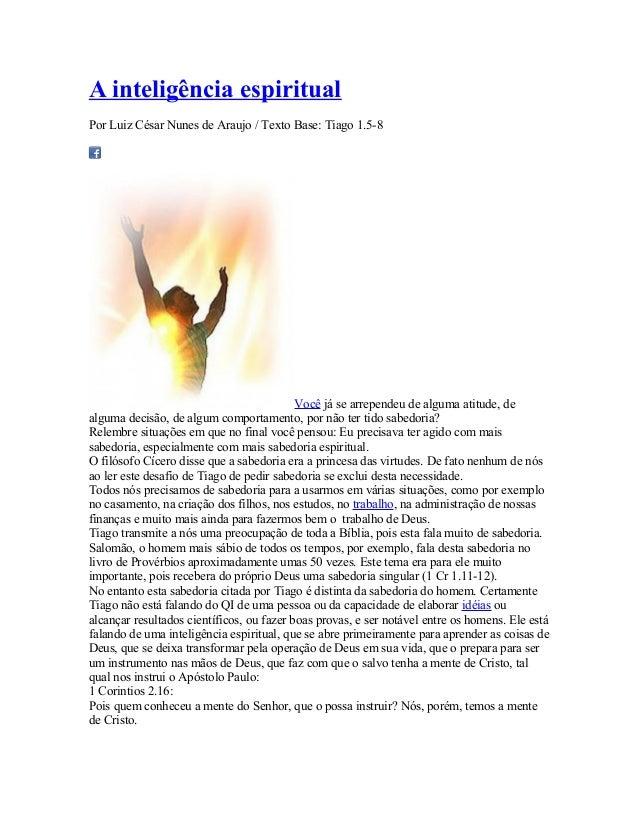 A inteligência espiritual Por Luiz César Nunes de Araujo / Texto Base: Tiago 1.5-8  Você já se arrependeu de alguma atitud...