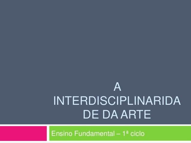 A INTERDISCIPLINARIDA DE DA ARTE Ensino Fundamental – 1ª ciclo