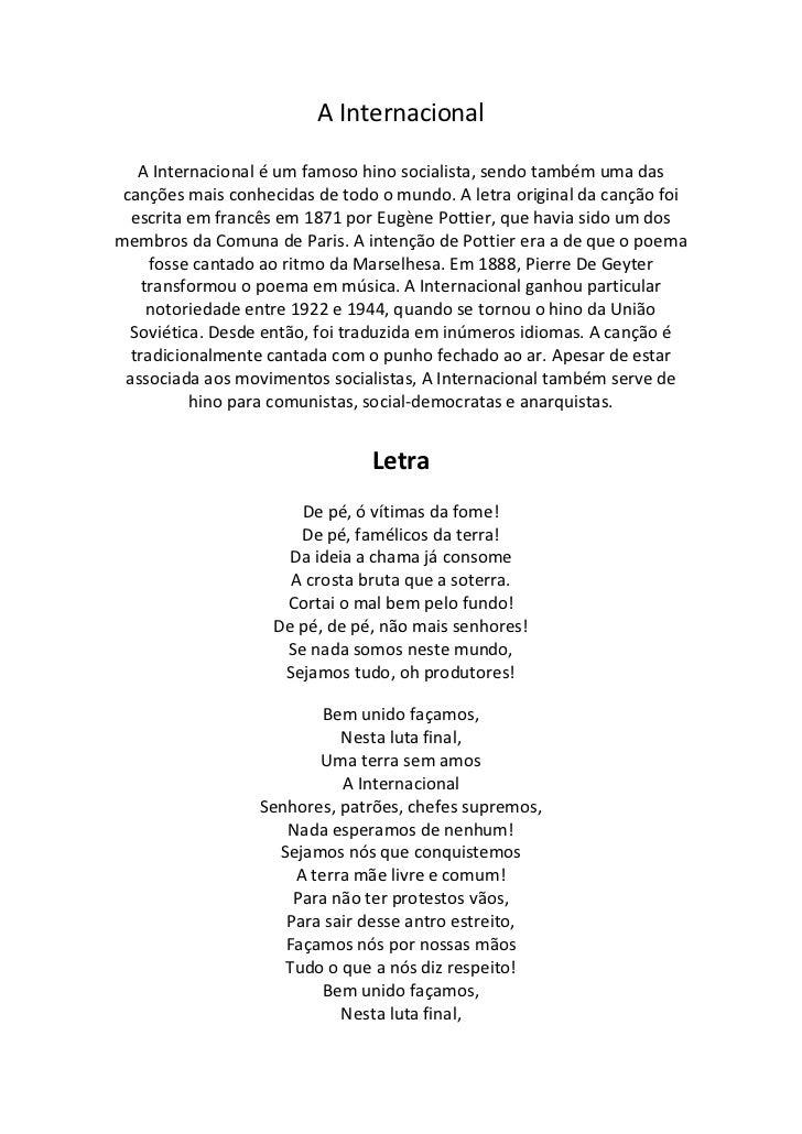 A InternacionalA Internacional é um famoso hino socialista, sendo também uma das canções mais conhecidas de todo o mundo. ...
