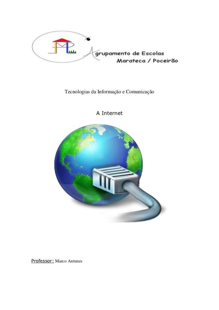 """Tecnologias da Informação e Comunicação<br />A Internet<br />Professor: Marco Antunes<br />Conteúdo TOC o """" 1-3""""  h z u In..."""