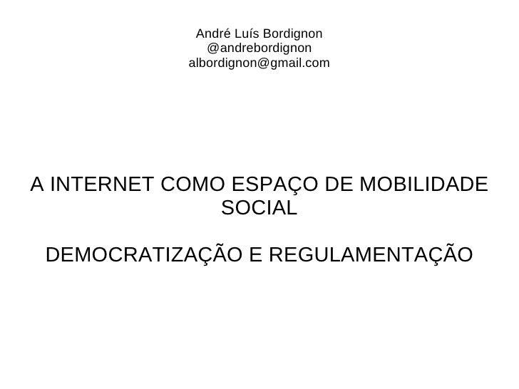 André Luís Bordignon               @andrebordignon            albordignon@gmail.comA INTERNET COMO ESPAÇO DE MOBILIDADE   ...