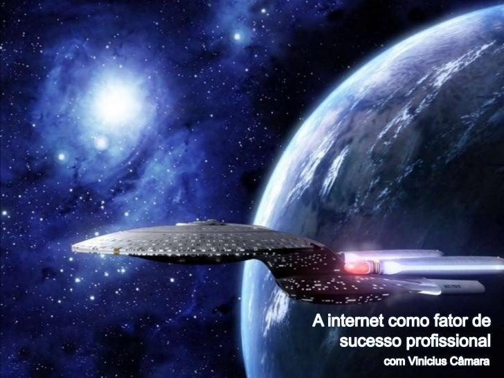 A internet como fator desucesso profissional<br />com Vinicius Câmara<br />