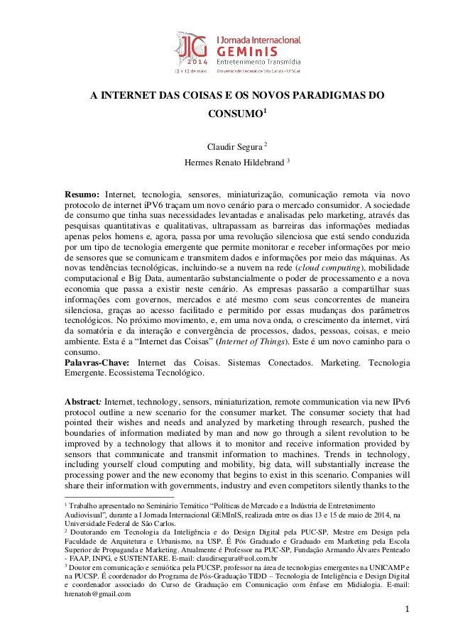 1 A INTERNET DAS COISAS E OS NOVOS PARADIGMAS DO CONSUMO1 Claudir Segura 2 Hermes Renato Hildebrand 3 Resumo: Internet, te...
